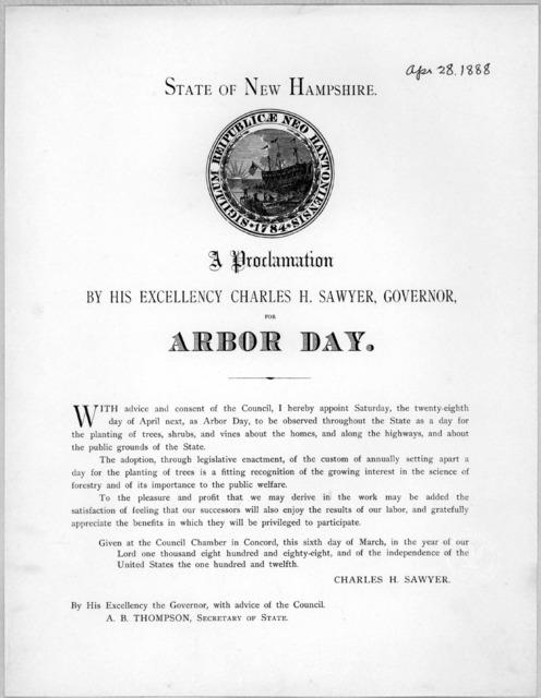 State of New Hampshire. A proclamation by His Excellency Charles H. Sawyer, Governor. for Arbor day ... I hereby appoint Saturday, the twenty-eighth day of April next, as Arbor day, to be observed throughout the State as a day for the planting o