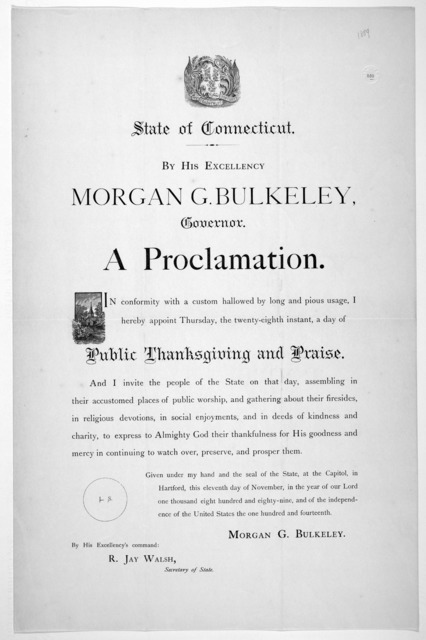 [Arms] State of Connecticut. By His Excellency Morgan G. Bulkeley, Governor. A proclamation ... I hereby appoint Thursday, the twenty-eighth instant a day of public thanksgiving and praise ... Given under my hand ... this eleventh day of Novembe