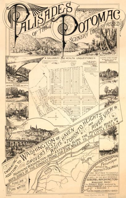 Palisades of the Potomac, scenery unsurpassed : embracing the additions to Washington of Drovers Rest, White Haven, Toronto Heights, and River View, adjoining Washington and extending along the Potomac River on both sides of the Conduit Road for five miles to the Little Falls /
