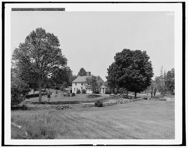 Whittier's birth place, Haverhill, Mass.