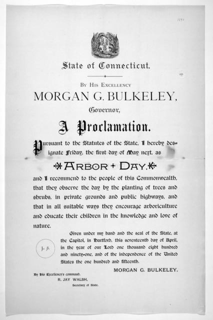 [Arms] State of Connecticut. By His Excellency Morgan G. Bulkeley. Governor. A proclamation. Pursuant to the statutes of the State, I hereby designate Friday, the first day of May next, as Arbor Day ... Given under my hand and the seal of the St
