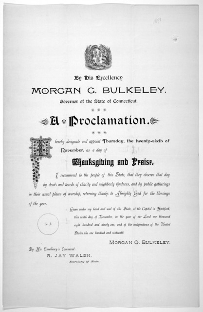 [Arms] State of Connecticut. By His Excellency Morgan G. Bulkeley, Governor of the State of Connecticut. A proclamation. I hereby designate and appoint Thursday, the twenty-sixth of November, as a day of thanksgiving and praise ... Given under m