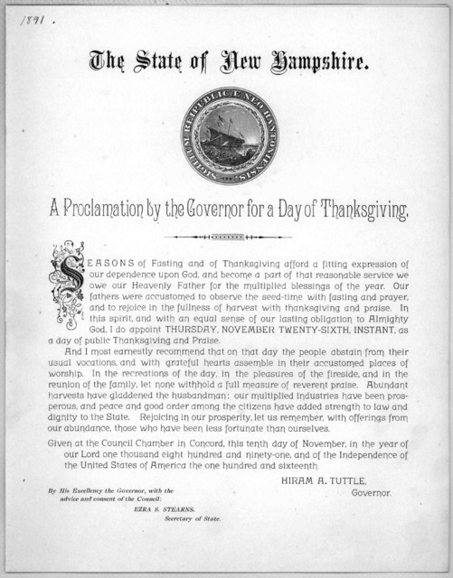 The State of New Hampshire. A proclamation by the Governor for a day of thanksgiving ... I do appoint Thursday, November twenty-sixth instant, as a day of public thanksgiving and praise ... Given at the Council Chamber in Concord this tenth day