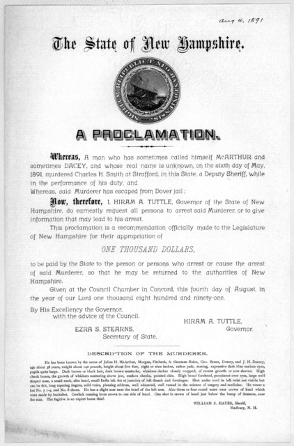 The state of New Hampshire. A proclamation. Whereas, a man who has sometimes called himself McArthur and sometimes Dacey, and whose real name is unknown, on the sixth day of May 1891, murdered Charles H. Smith at Strafford ... Now, therefore, I