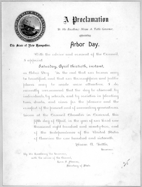 A proclamation by His Excellency Hiram A. Tuttle, Governor appointing Arbor day ... I appoint Saturday, April thirtieth, instant as Arbor day ... Given at the Council Chamber in Concord, this fifth day of April, in the year of our Lord one thous