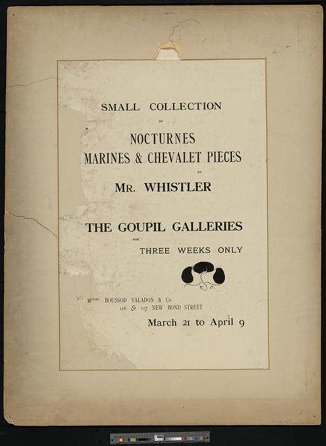 Small collection of nocturnes, marines & chevalet pieces by Mr. Whistler The Goupil Galleries for three weeks only, March 21 to April 9. Messrs. Boussod Valadon & Co., 116 & 117 New Bond Street.