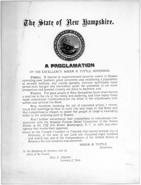 The State of New Hampshire. A proclamation by His Excellency, Hiram A. Tuttle, Governor. Whereas, a famine of unprecedented severity exists in Russia [Requesting aid for Russia] Given at the Council Chamber in Concord, this twenty-second day of
