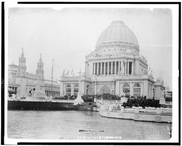 [Administration building at World's Columbian Exposition, Chicago, on opening day, May 1, 1893]
