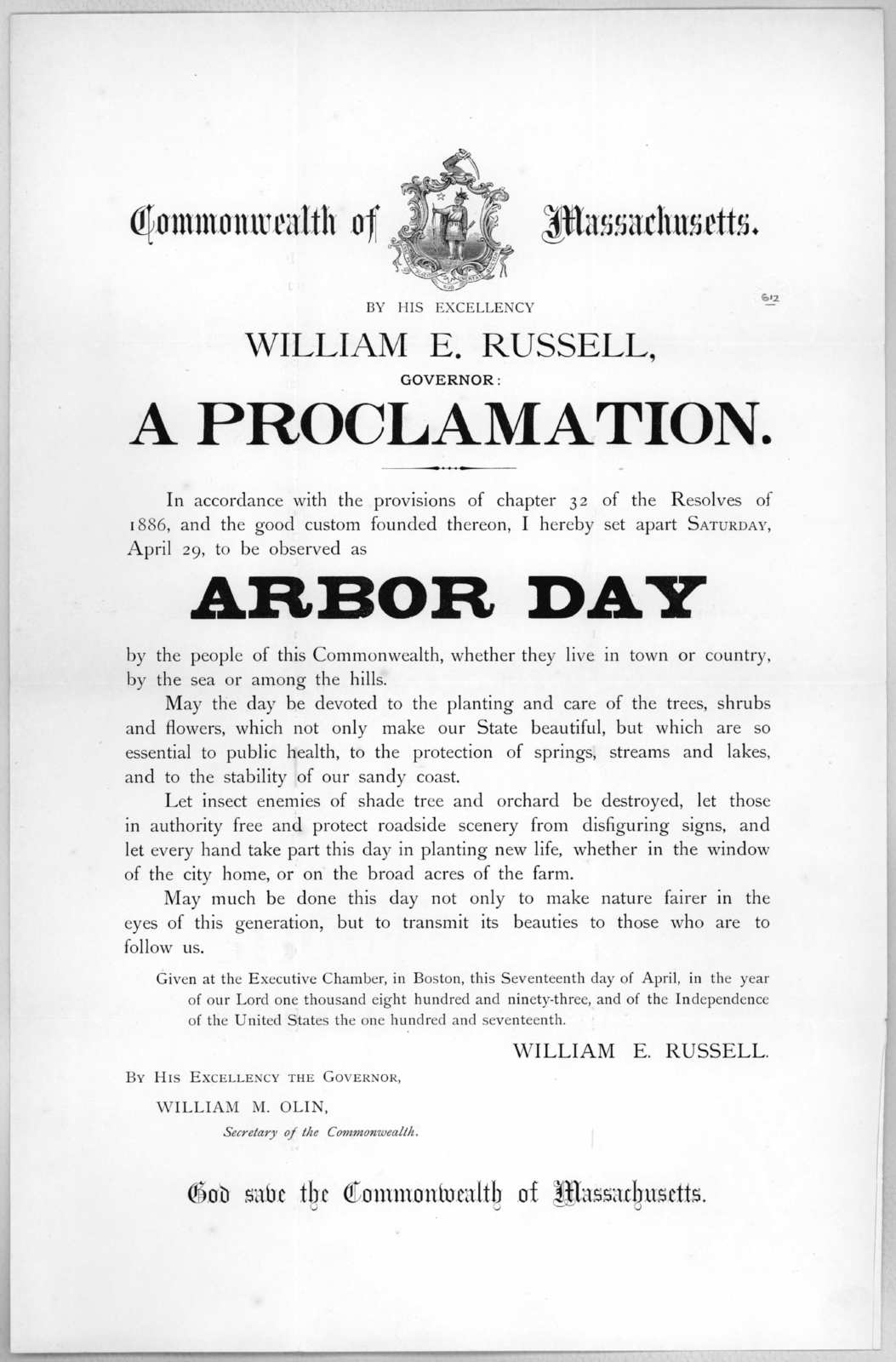 Commonwealth of Massachusetts. By His Excellency William E. Russell, Governor: a proclamation. In accordance with the provisions .... I hereby set apart Saturday, April 29, to be observed as Arbor Day ... Given at the Executive Chamber, in Bosto