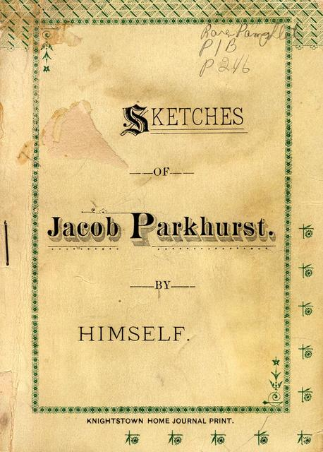 Sketches of the life and adventures of Jacob Parkhurst : written with his own hand when about three score and ten years of age, not for speculation or honor, but for the benefit of the rising generation,  particularly of his own descendants : adding a few facts to the many recorded instances of the sufferings of the early pioneers along the Ohio River