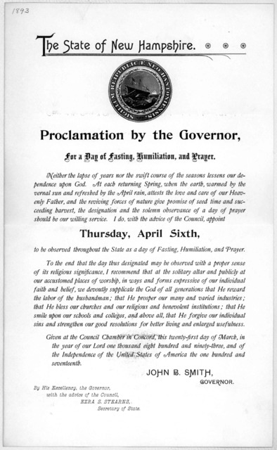 The State of New Hampshire. Proclamation by the Governor. for a day of fasting, humiliation, and prayer ... I do, with the advice of the Council, appoint Thursday, April sixth, to be observed throughout the State as a day of fasting, humiliation