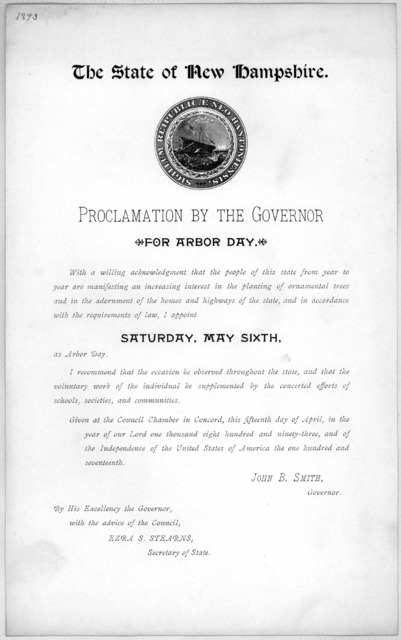 The State of New Hampshire. Proclamation by the Governor for Arbor day ... I appoint Saturday, May sixth as Arbor day ... Given at the Council Chamber in Concord, this fifteenth day of April, in the year of our Lord one thousand eight hundred an