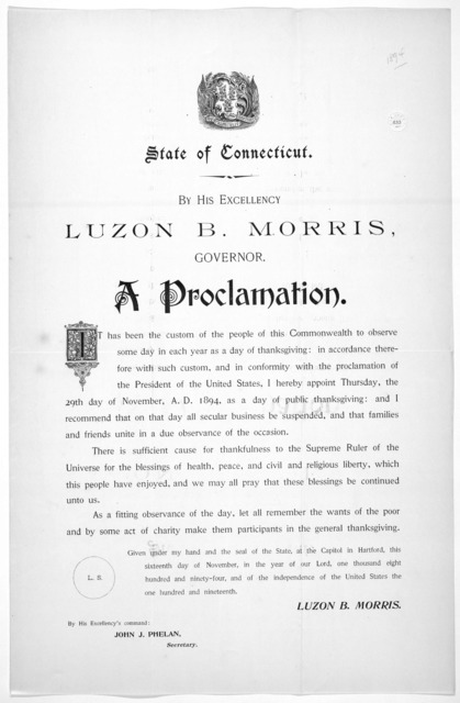 [Arms] State of Connecticut. By His Excellency Luzon B. Morris, Governor. A proclamation ... I hereby appoint Thursday, the 29th day of November, A. D. 1894,  as a day of public thanksgiving ... Given under my hand ... this sixteenth day of Nove