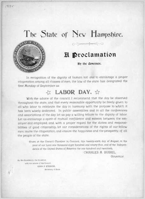 The State of New Hampshire. A proclamation By the Governor ... the law of the state has designated the first Monday of September as Labor day ... Given at the Council Chamber in Concord, this twenty-sixth day of August, in the year of our Lord o