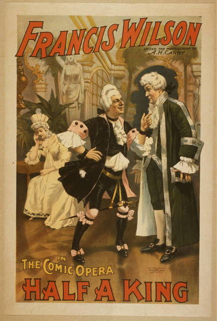 Francis Wilson under the management of A.H. Canby in the comic opera, Half a king