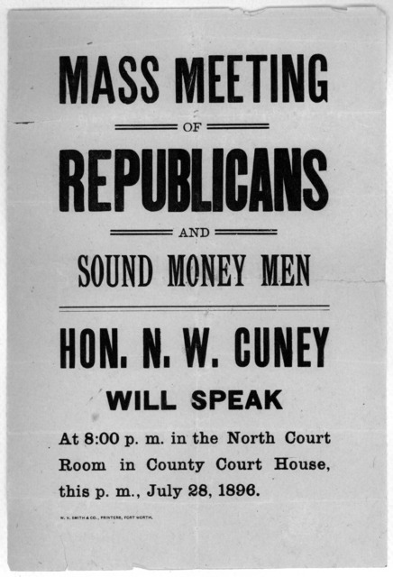 Mass meeting of Republicans and sound money men. Hon. N. W. Cuney will speak at 8:00 p. m. in the North Court room, in County Court house this p. m., July 28, 1896. Fort Worth. W. V. Smith & co., printers. [1896].