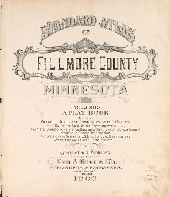Standard atlas of Fillmore County, Minnesota : including a plat book of the villages, cities and townships of the county, map of the state, United States and world : farmers directory, reference business directory and departments devoted to general information, analysis of the system of U.S. land surveys, digest of the system of civil government, etc. etc. /