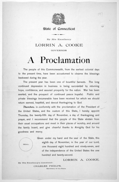 [Arms] State of Connecticut. By His Excellency Lorrin A. Cooke Governor a proclamation ... I hereby appoint Thursday, the twenty-fifth day of November, a day of thanksgiving and prayer, and I recommend that the people of this State abstain from