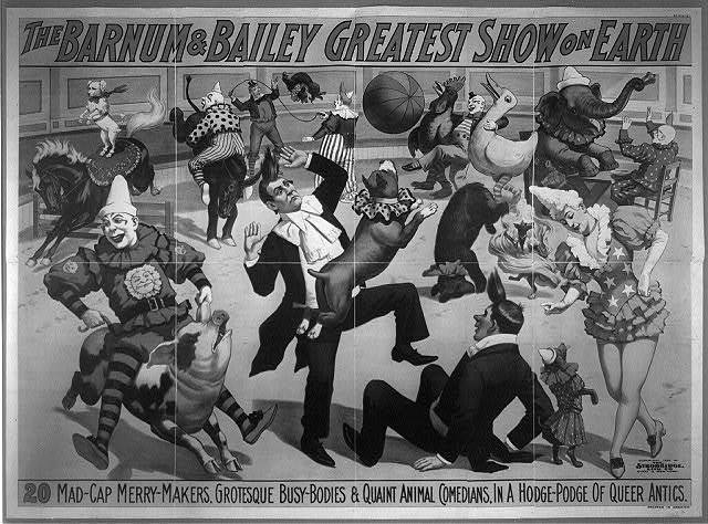 The Barnum and Bailey Greatest Show on Earth. 20 Mad-Cap Merry-Makers, Grotesque Busy-Bodies & Quaint Animal Comedians, In a Hodge-Podge of Queer Antics