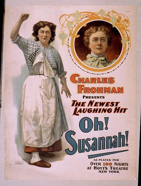 Charles Frohman presents the newest laughing hit, Oh, Susannah! as played for over 100 nights at Hoyt's Theatre, New York.