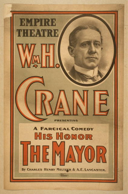 Wm. H. Crane presenting a farcical comedy, His honor the mayor by Charles Henry Meltzer & A.E. Lancaster.