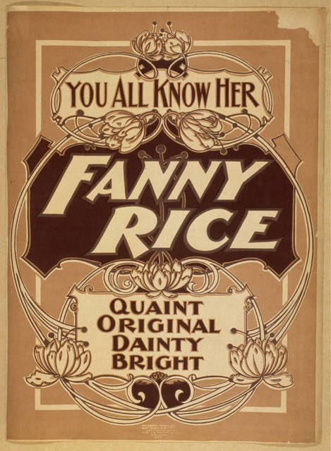 You all know her, Fanny Rice quaint, original, dainty, bright.