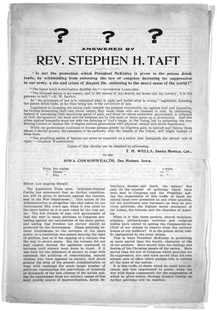 """? ? ? answered by Rev. Stephen H. Taft. """"Is not the protection which President McKinley is [sic] given to the poison drink trafic [sic] ... a sin and crime of deepest die, confusing to the moral sense of the world?"""""""