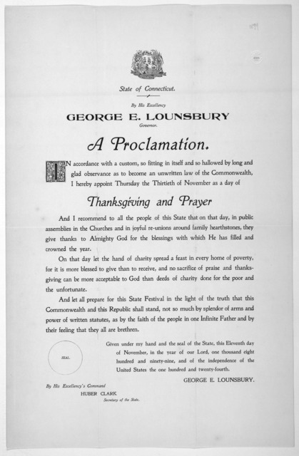 [Arms] State of Connecticut. By His Excellency George E. Lounsbury Governor. A proclamation ... I hereby appoint Thursday the thirtieth of November as a day of thanksgiving and prayer ... Given under my hand and the seal of the State, this eleve