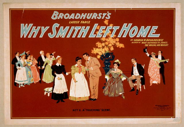 Broadhurst's latest farce, Why Smith left home by George H. Broadhurst, author of What happened to Jones, The wrong Mr. Wright.