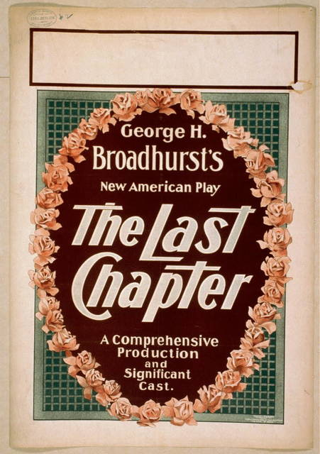 George H. Broadhurst's new American play, The last chapter a comprehensive production and significant cast.