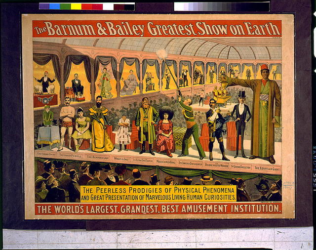 The Barnum & Bailey greatest show on earth--the peerless prodigies of physical phenomena and great presentation of marvelous living human curiosities