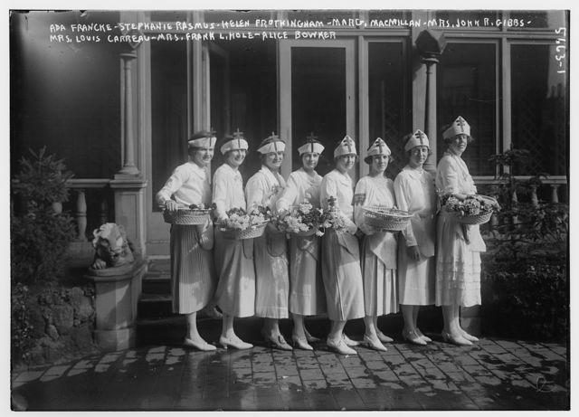 Ada Francke, Stephanie Rasmus, Helen, Frothingham, Marg. MacMillan, Mrs. John R. Gibbs, Mrs. Louis Carreau, Mrs. Franl L. Hole, Alice Bowker (volunteer)