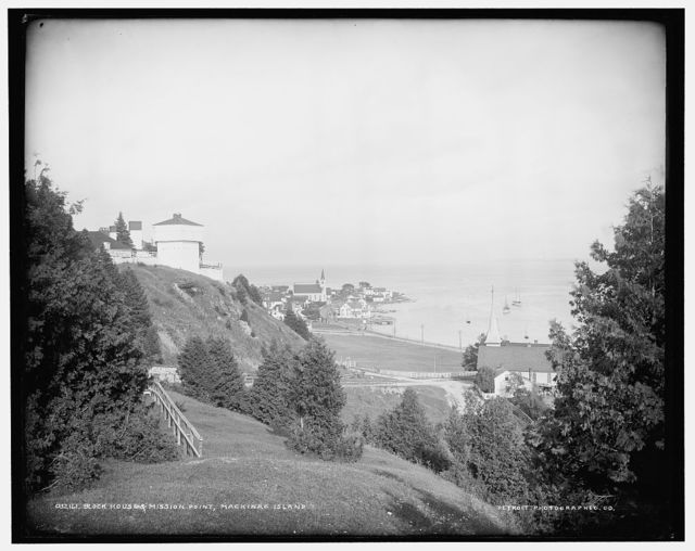 Block house [Fort Mackinac] & Mission Point, Mackinac Island