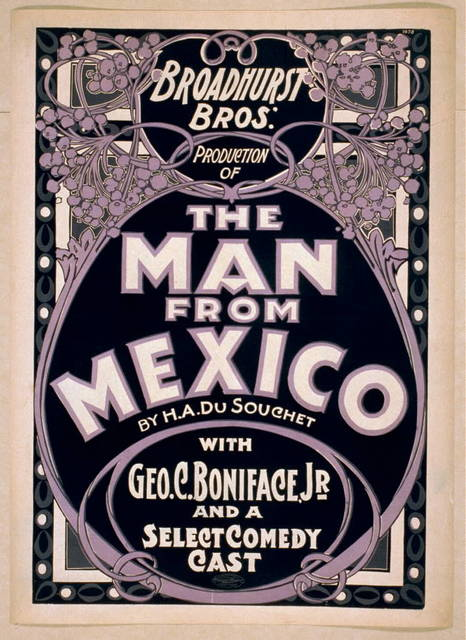 Broadhurst Bros. production of The man from Mexico by H.A. DuSouchet : with Geo. C. Boniface, Jr. and a select comedy cast.