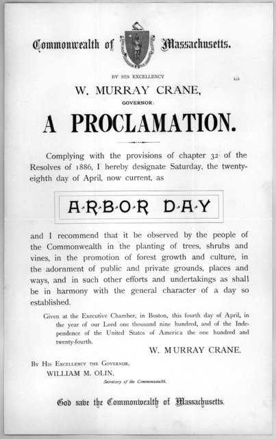 Commonwealth of Massachusetts. By His Excellency W. Murray Crane, Governor: a proclamation. Complying with the provisions of chapter 32 of the Resolves of 1886, I hereby designate Saturday, the twenty-eighth day of April, now current, as Arbor d