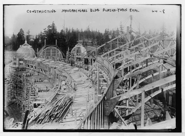 Construction of Manufacturers Bldg., Alaska-Yukon Exposition