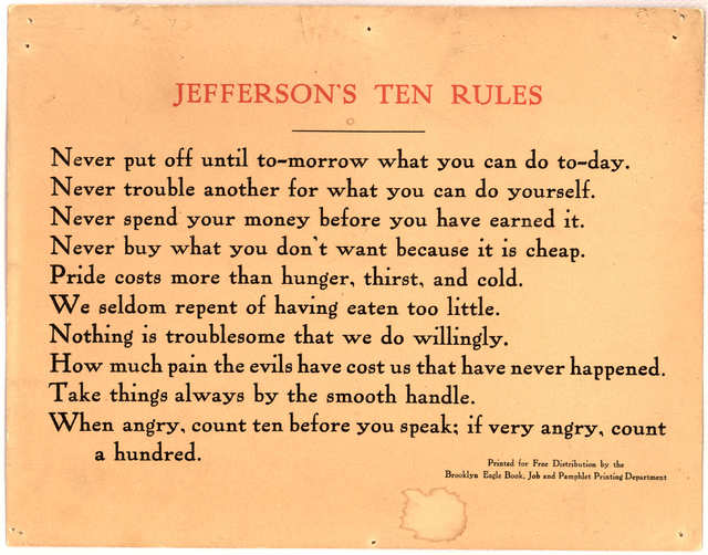 Jefferson's ten rules ... Printed for free distribution by the Brooklyn Eagle Book, Job and Pamphlet printing Department. [n. d.].