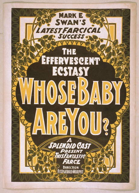 Mark E. Swan's latest farcical success, the effervescent ecstasy, Whose baby are you? a splendid cast present this fantastic farce.