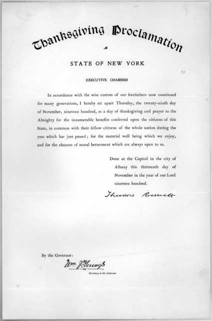 Thanksgiving proclamation. State of New York. Executive Chamber ... I hereby set apart Thursday, the twenty-ninth day of November, nineteen hundred, as a day of thanksgiving and prayer ... Done at the Capitol in the City of Albany this thirteent