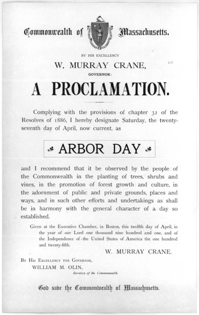 Commonwealth of Massachusetts. By His Excellency W. Murray Crane, Governor: a proclamation ... I hereby designate Saturday, the twenty-seventh day of April, now current, as Arbor day .... Given at the Executive Chamber, in Boston, this twelfth d