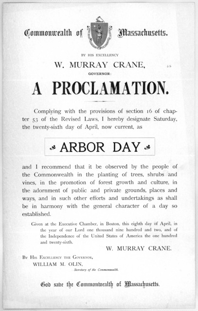 Commonwealth of Massachusetts. By His Excellency W. Murray Crane, Governor: a proclamation ... I hereby designate Saturday the twenty-sixth day of April, now current, as Arbor day ... Given at the Executive Chamber, in Boston, this eighth day of