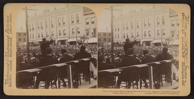 """Evils come with progress - destroy the evils but not the progress"" - President Roosevelt, Nashua Junction, N.H."