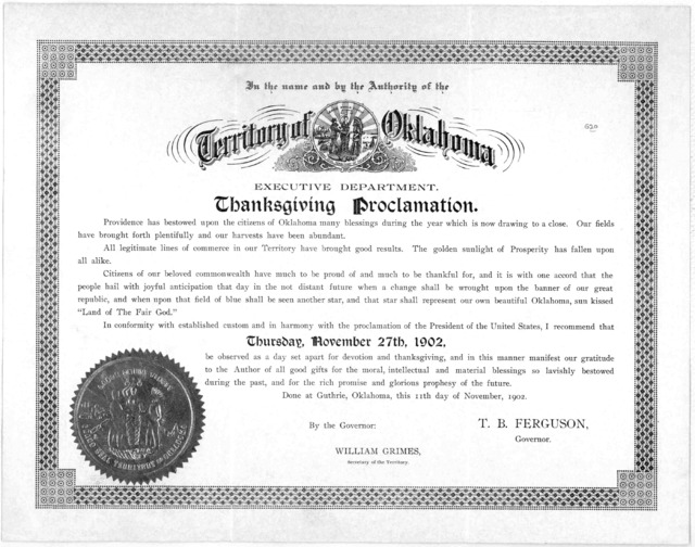 In the name and by the authority of the Territory of Oklahoma. Executive department. Thanksgiving proclamation ... I recommend that Thursday, November 27th, 1902. be observed as a day set apart for devotion and thanksgiving ... Done at Guthrie,
