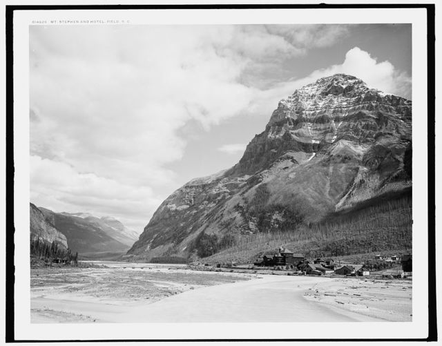 Mt. Stephen and hotel, Field [i.e. Yoho Park Reserve], B.C.