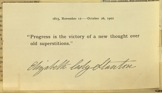 Progress is the victory of a new thought over old superstitions: Elizabeth Cady Stanton 1815-1902