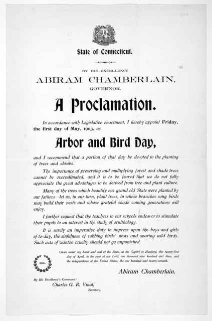 [Arms] State of Connecticut. By His Excellency Abiram Chamberlain, Governor. A proclamation. In accordance with legislative enactment, I hereby appoint Friday, the first day of May, 1903, as arbor and bird day ... Abiram Chamberlain.