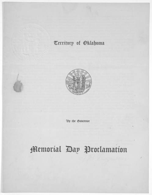 Territory of Oklahoma. By the Governor. Memorial day proclamation ... Given under my hand and the Great seal of the Territory of Oklahoma, at the City of Guthrie, this fifteenth day of May, nineteen hundred and three. T. B. Ferguson. Governor.
