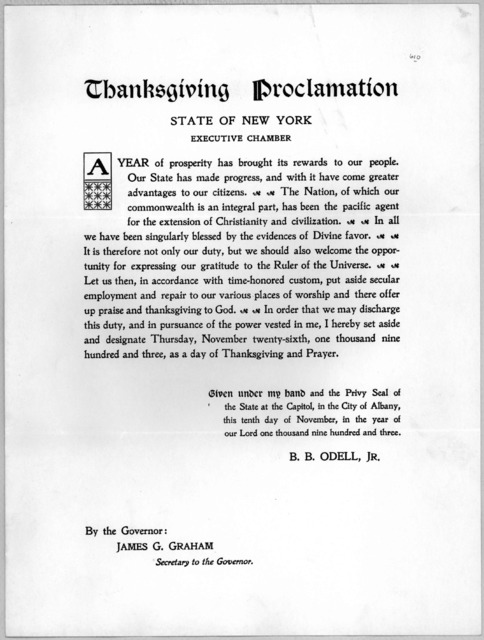 Thanksgiving proclamation. State of New York ... I hereby set aside and designate Thursday, November twenty-sixth, one thousand nine hundred and three, as a day of thanksgiving and prayer. Given under my hand ... this tenth day of November, in t