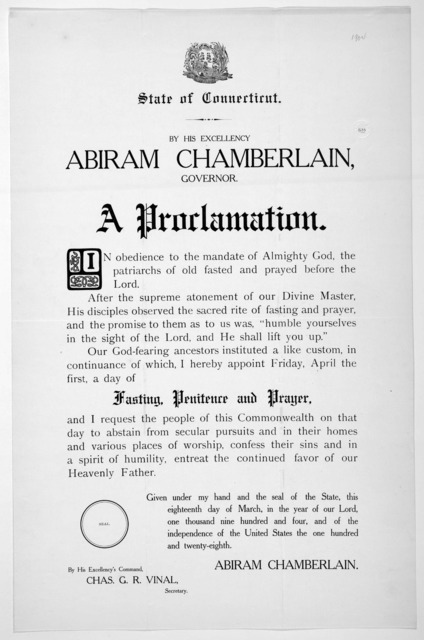 [Arms] State of Connecticut. By His Excellency Abiram Chamberlain, Governor. A proclamation ... I appoint Friday, April the first, a day of fasting, penitence and prayer ... Given under my hand ... this eighteenth day of March, one thousand nine