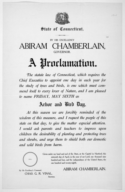 [Arms] State of Connecticut. By His Excellency Abiram Chamberlain, Governor. A proclamation ... I am pleased to name Friday, May sixth as arbor and bird day ... Given under my hand ... this sixteenth day of April, in the year of our Lord, one th